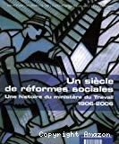 Un siècle de réformes sociales : une histoire du ministère du Travail, 1906-2006.