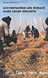 Accompagner les ruraux dans leurs projets. Orientations méthodologiques à partir de situations en Afrique subsaharienne.