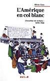 L'Amérique en col blanc. L'invention du tertiaire : 1870-1920