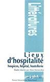 Lieux d'hospitalité : hospices, hôpital, hostellerie.