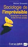 Sociologie de l'imprévisible : dynamiques de l'activité et des formes sociales.