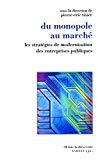 Du monopole au marché : les stratégies de modernisation des entreprises publiques.