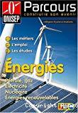 Energies. Les métiers, l'emploi, les études. Pétrole, gaz, électricité, nucléaire, énergies renouvelables.