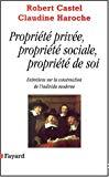 Propriété privée propriété sociale propriété de soi. Entretiens sur la construction de l'individu moderne.