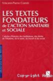 Les textes fondateurs de l'action sanitaire et sociale. 7 siècles d'histoire des institutions, des droits de l'Homme, de la santé, du travail et du social. 1331-2000