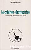 La création-destructrice. L'économique, la technique et le social.