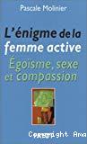 L'énigme de la femme active. Egoïsme, sexe et compassion.