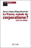 La France, malade du corporatisme : XVIIIe-XXe siècles.