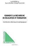 Former à la recherche en éducation et formation. Contributions didactiques et pédagogiques.