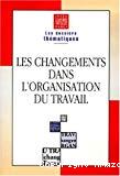 Les changements dans l'organisation du travail.