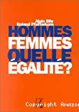 Hommes, femmes, quelle égalité ? Ecole, travail, couple, espace public.