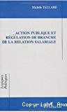 Action publique et régulation de branche de la relation salariale.