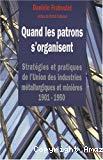 Quand les patrons s'organisent : stratégies et pratiques de l'Union des industries métallurgiques et minières, 1901-1950.