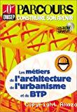 Les métiers de l'architecture, de l'urbanisme et du BTP.