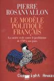 Le modèle politique français : la société civile contre le jacobinisme de 1789 à nos jours.