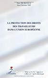 La protection des droits des travailleurs dans l'Union européenne.