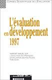 L'évaluation en développement 1997. Rapport annuel sur l'évolution des pratiques d'évaluation des politiques publiques.
