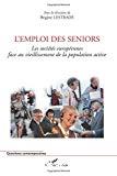 L'emploi des seniors. Les sociétés européennes face au vieillissement de la population active. Colloque international et pluridisciplinaire 7-8 avril 2005.