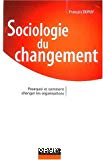 Sociologie du changement : pourquoi et comment changer les organisations.