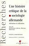 Une histoire critique de la sociologie allemande. Aliénation et réification. Tome 2 : Horkheimer, Adorno, Marcuse, Habermas.