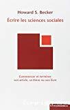 Ecrire les sciences sociales : commencer et terminer son article, sa thèse ou son livre.