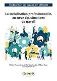 La socialisation professionnelle, au cœur des situations de travail