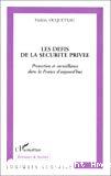 Les défis de la sécurité privée. Protection et surveillance dans la France d'aujourd'hui.