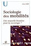 Sociologie des mobilités. Une nouvelle frontière pour la sociologie ?