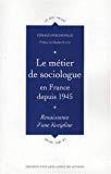 Le métier de sociologue en France depuis 1945. Reconnaissance d'une discipline.