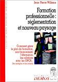 Formation professionnelle : réglementation et nouveau paysage. Comment gérer le plan de formation, son financement, l'alternance, les relations avec les OPCA...