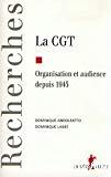 La CGT. Organisation et audience depuis 1945.
