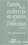 L'année de la recherche en sciences de l'éducation. Année 2002. Des représentations.